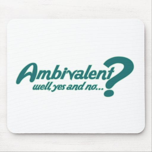 Ambivilant, well yes and no mouse pad
