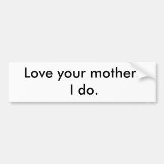 Ame a su madre.   Hago Pegatina Para Auto