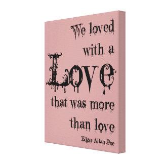 Ame más que la cita de Edgar Allan Poe Impresiones En Lienzo Estiradas