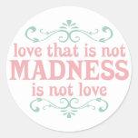 Ame que no es locura no es amor pegatina redonda