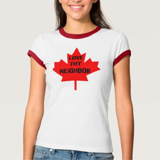 Ame Thy camiseta vecina de Canadá Playeras