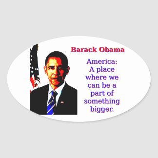 America A Place Where We Can Be - Barack Obama Oval Sticker