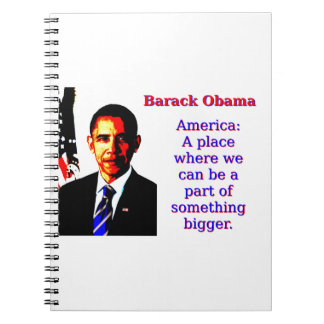 America A Place Where We Can Be - Barack Obama Spiral Notebook