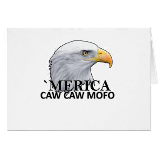America CAW CAW eagle humor T Shirts.png Greeting Cards