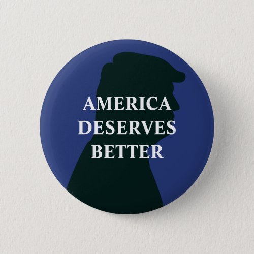 America Deserves Better Anti Trump Button