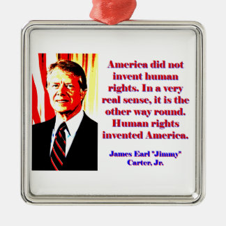 America Did Not Invent Human Rights - Jimmy Carter Metal Ornament