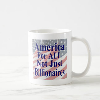 America For ALL Not Just Billionaires Coffee Mug