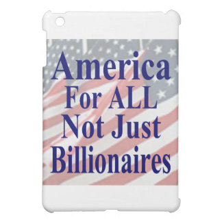 America For ALL Not Just Billionaires iPad Mini Cases