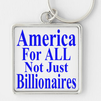 America For ALL Not Just Billionaires Keychain
