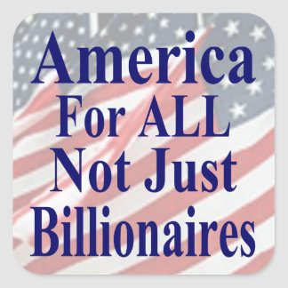 America For ALL Not Just Billionaires Square Sticker