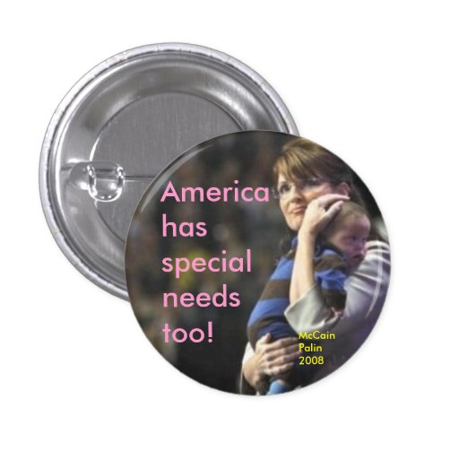 America has special needs too:  McCain/Palin 2008 Button