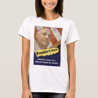 America Hates War - FDR T-Shirt