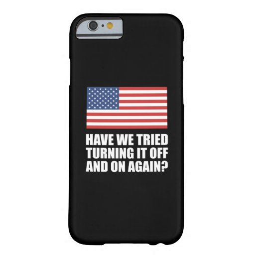 America Have We Tried Turning It Off And On Again? Barely There iPhone 6 Case