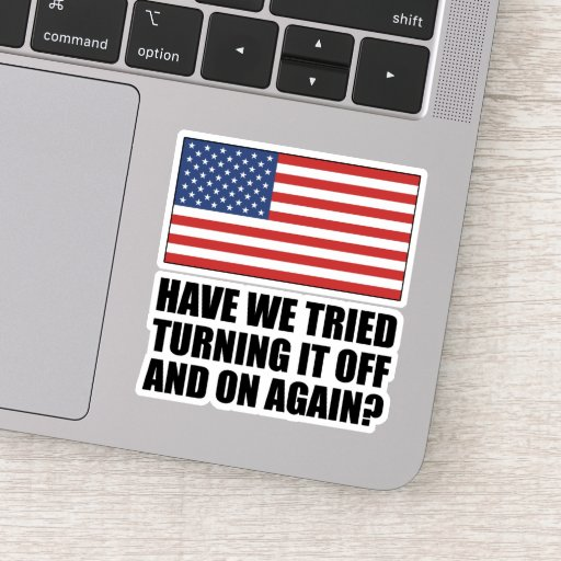 America Have We Tried Turning It Off And On Again? Sticker