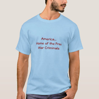 America...Home of the Free War Criminals T-Shirt