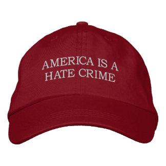 AMERICA IS A HATE CRIME HAT