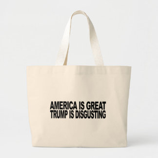 America Is Great Trump Is Disgusting Large Tote Bag