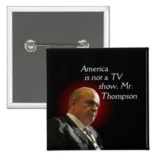 America is not a TV show, Fred Thompson. Pinback Button