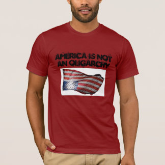 America is NOT an Oligarchy T-Shirt
