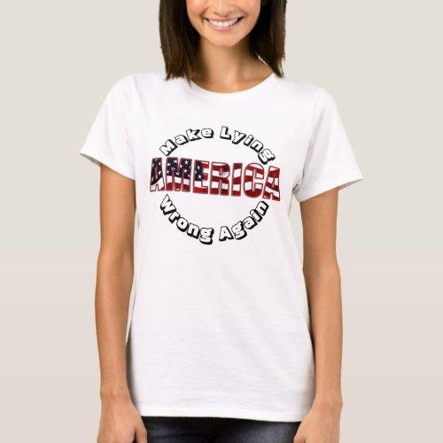 AMERICA Make Lying Wrong Again T_Shirt