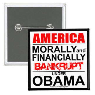 America-Morally & Financially Bankrupt Under Obama Pinback Buttons