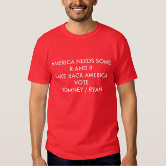 AMERICA NEEDS SOME R AND R ROMNEY / RYAN TEE SHIRT