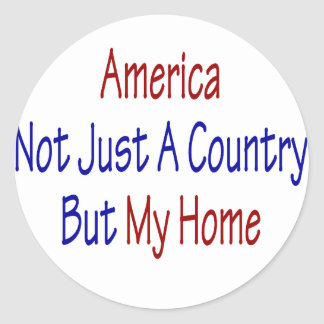 America Not Just A Country But My Home Classic Round Sticker