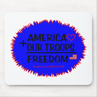 AMERICA + OUR TROOPS - FREEDOM - LOVE TO BE ME MOUSE PAD