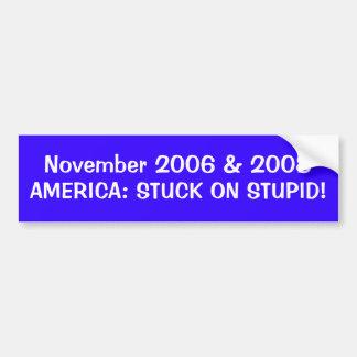 AMERICA: STUCK ON STUPID! Elections 2006 & 2008 Bumper Sticker