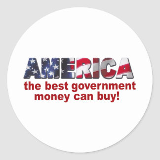 America - The Best Government Money can Buy Classic Round Sticker