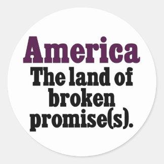America, the land of broken promise classic round sticker