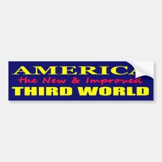 America the New and Improved THIRD WORLD Bumper Stickers