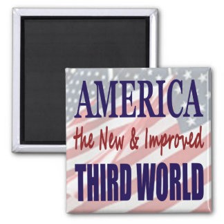 America the New and Improved THIRD WORLD Magnet