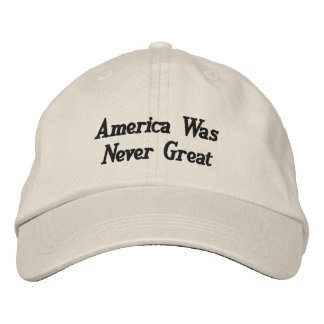 America Was Never Great Embroidered Baseball Cap