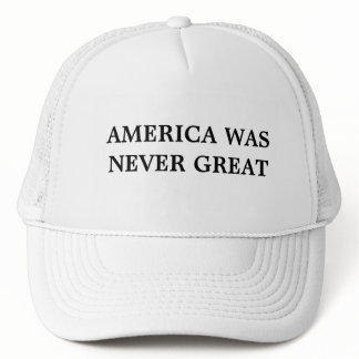 America Was Never Great Hat