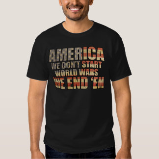 America - We End World Wars! T Shirt