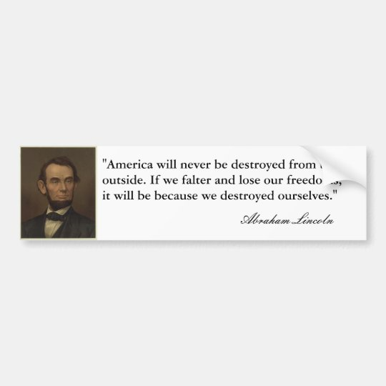 """""""America will never be destroyed..."""" Abe Lincoln Bumper Sticker"""