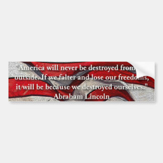 America will never be destroyed... Abraham Lincoln Car Bumper Sticker