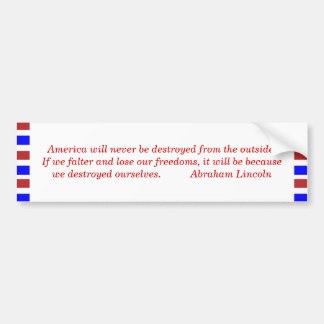 America will never be destroyed from the outsid... bumper sticker