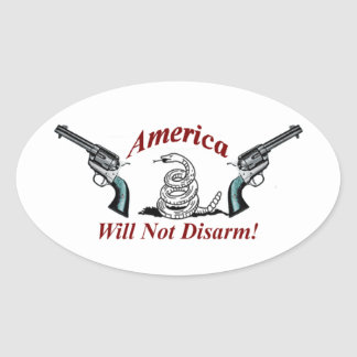 America Will Not Disarm!  oval sticker