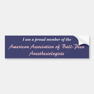 American Association of Ball-Peen Anesthesiologist Bumper Sticker