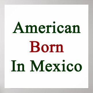American Born In Mexico Posters