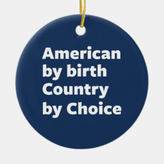 American by Birth, Country by Choice Double-Sided Ceramic Round Christmas Ornament