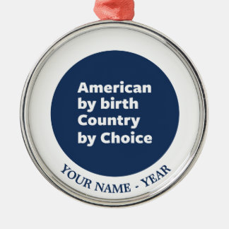 American by Birth, Country by Choice Round Metal Christmas Ornament