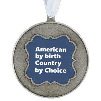 American by Birth, Country by Choice Scalloped Pewter Christmas Ornament