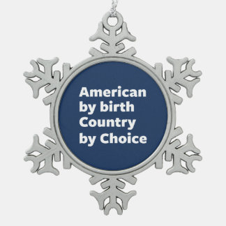 American by Birth, Country by Choice Snowflake Pewter Christmas Ornament