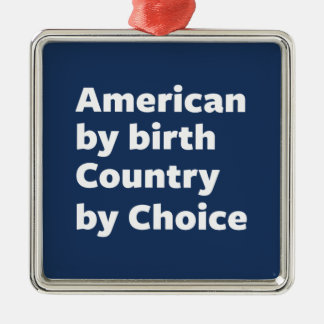 American by Birth, Country by Choice Square Metal Christmas Ornament