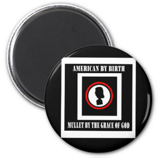 American By Birth-Mullet By The Grace of God 2 Inch Round Magnet