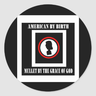 American By Birth-Mullet By The Grace of God Classic Round Sticker