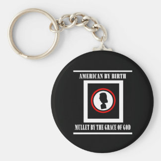 American By Birth-Mullet By The Grace of God Keychain